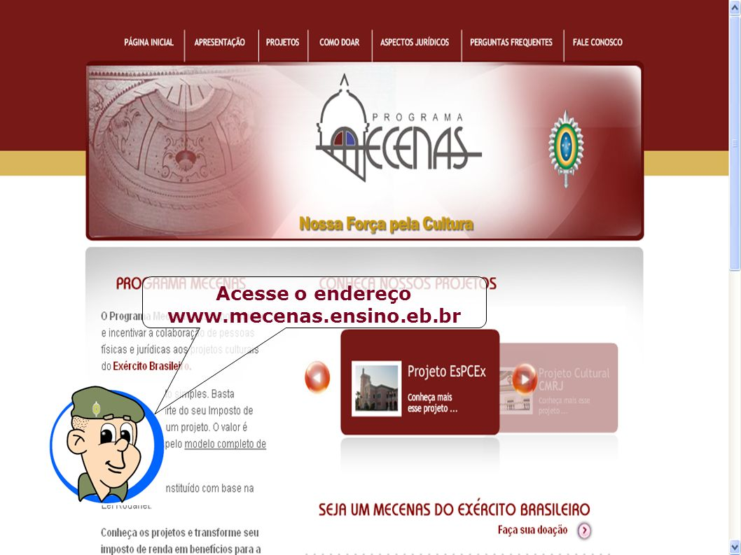 Acesse o endereço www.mecenas.ensino.eb.br