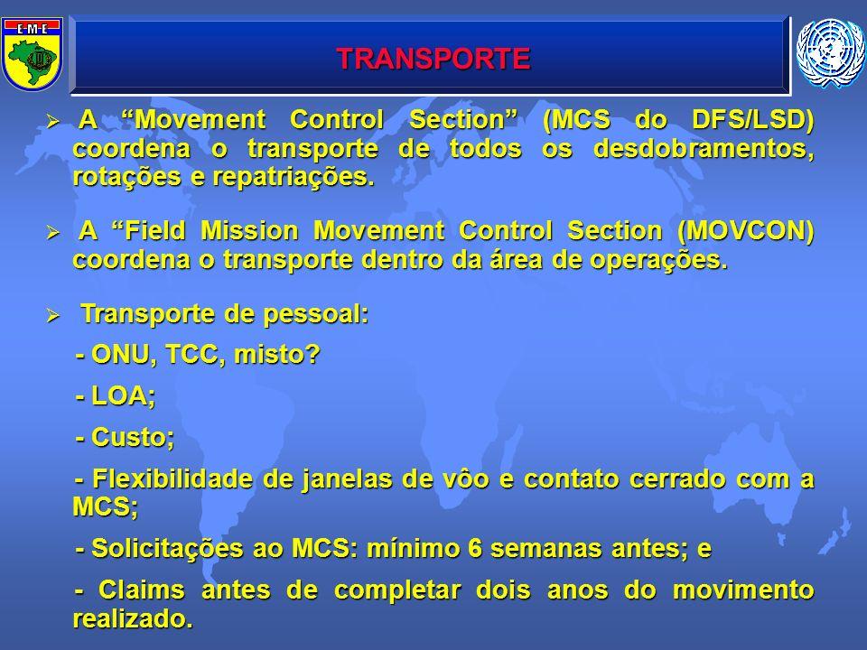 TRANSPORTE A Movement Control Section (MCS do DFS/LSD) coordena o transporte de todos os desdobramentos, rotações e repatriações.