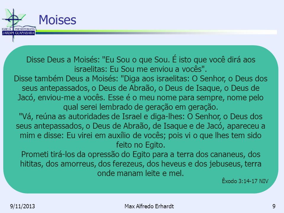 Moises Disse Deus a Moisés: Eu Sou o que Sou. É isto que você dirá aos israelitas: Eu Sou me enviou a vocês .