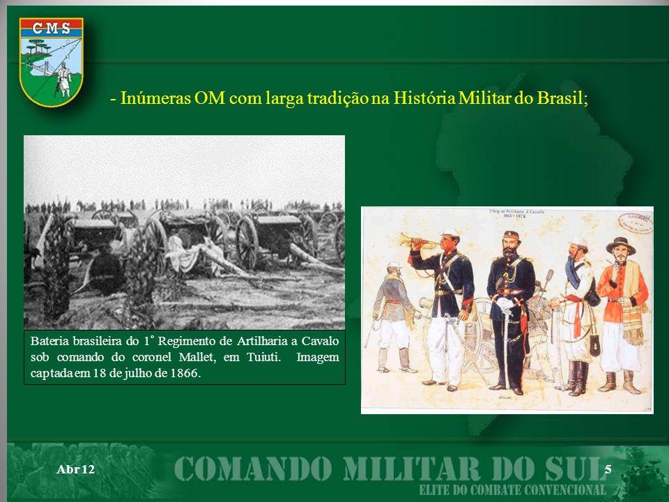 - Inúmeras OM com larga tradição na História Militar do Brasil;
