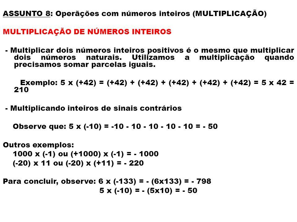 ASSUNTO 8: Operãções com números inteiros (MULTIPLICAÇÃO)