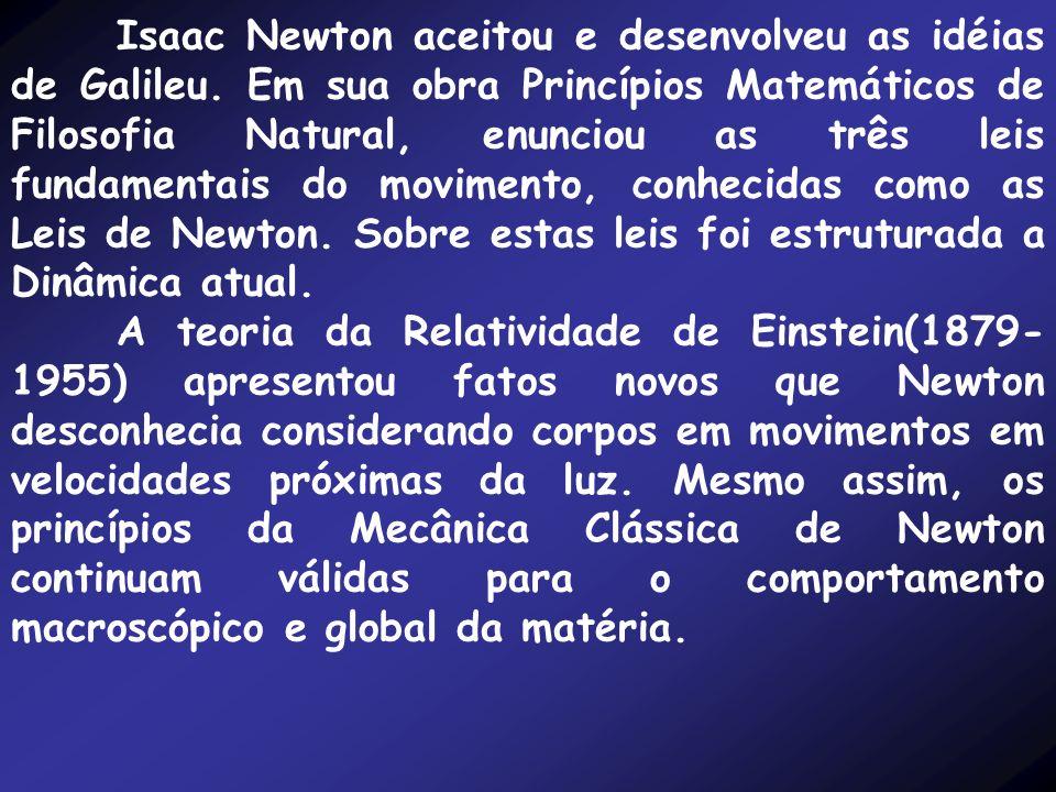 Isaac Newton aceitou e desenvolveu as idéias de Galileu