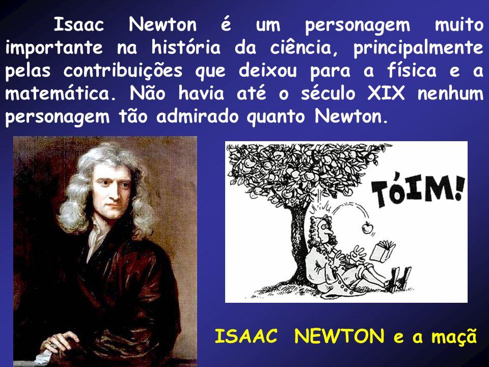Isaac Newton é um personagem muito importante na história da ciência, principalmente pelas contribuições que deixou para a física e a matemática. Não havia até o século XIX nenhum personagem tão admirado quanto Newton.