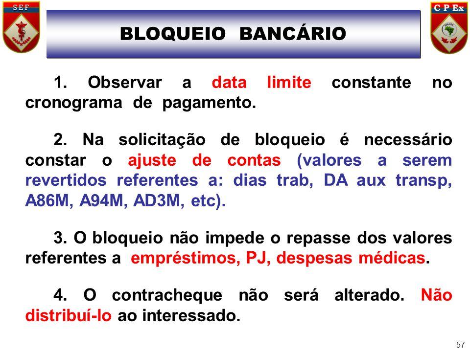 BLOQUEIO BANCÁRIO BLOQUEIO BANCÁRIO. 1. Observar a data limite constante no cronograma de pagamento.