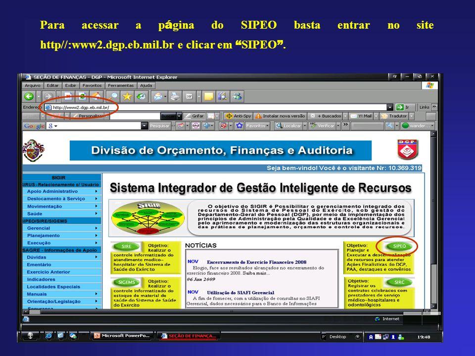 Para acessar a página do SIPEO basta entrar no site http//:www2. dgp