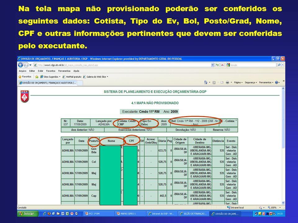 Na tela mapa não provisionado poderão ser conferidos os seguintes dados: Cotista, Tipo do Ev, Bol, Posto/Grad, Nome, CPF e outras informações pertinentes que devem ser conferidas pelo executante.