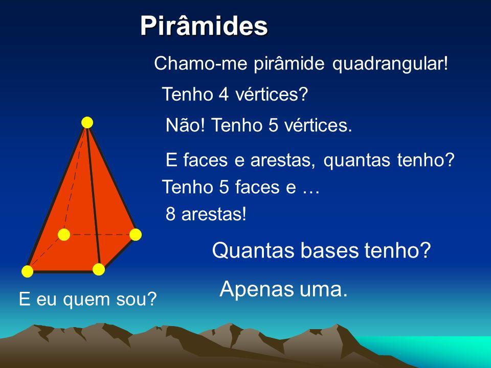 Pirâmides Quantas bases tenho Apenas uma.