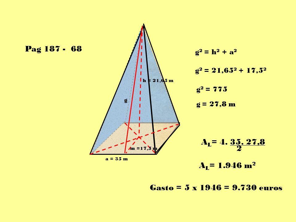 Pag 187 - 68 g2 = h2 + a2. g2 = 21,652 + 17,52. h = 21,65 m. g2 = 775. g. g = 27,8 m. AL= 4. 35. 27,8.