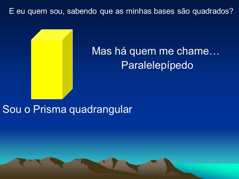 Sou o Prisma quadrangular
