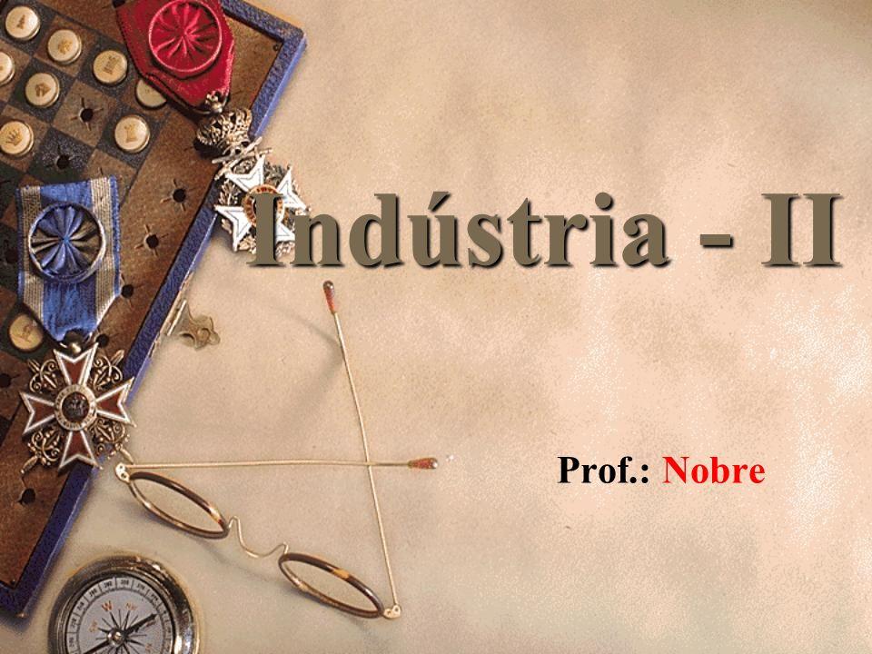 Indústria - II Prof.: Nobre