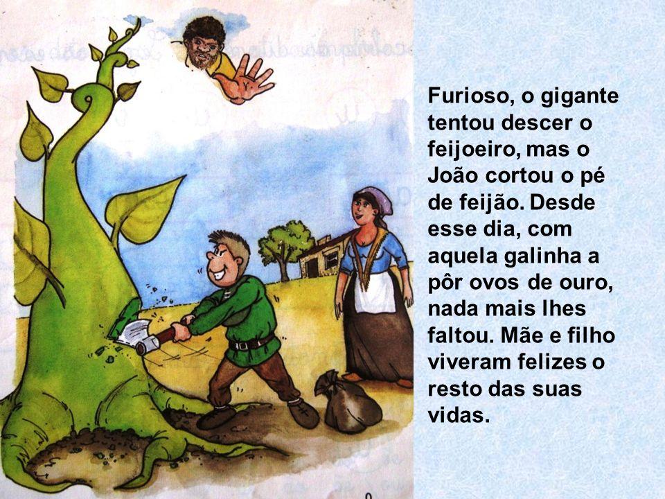 Furioso, o gigante tentou descer o feijoeiro, mas o João cortou o pé de feijão.