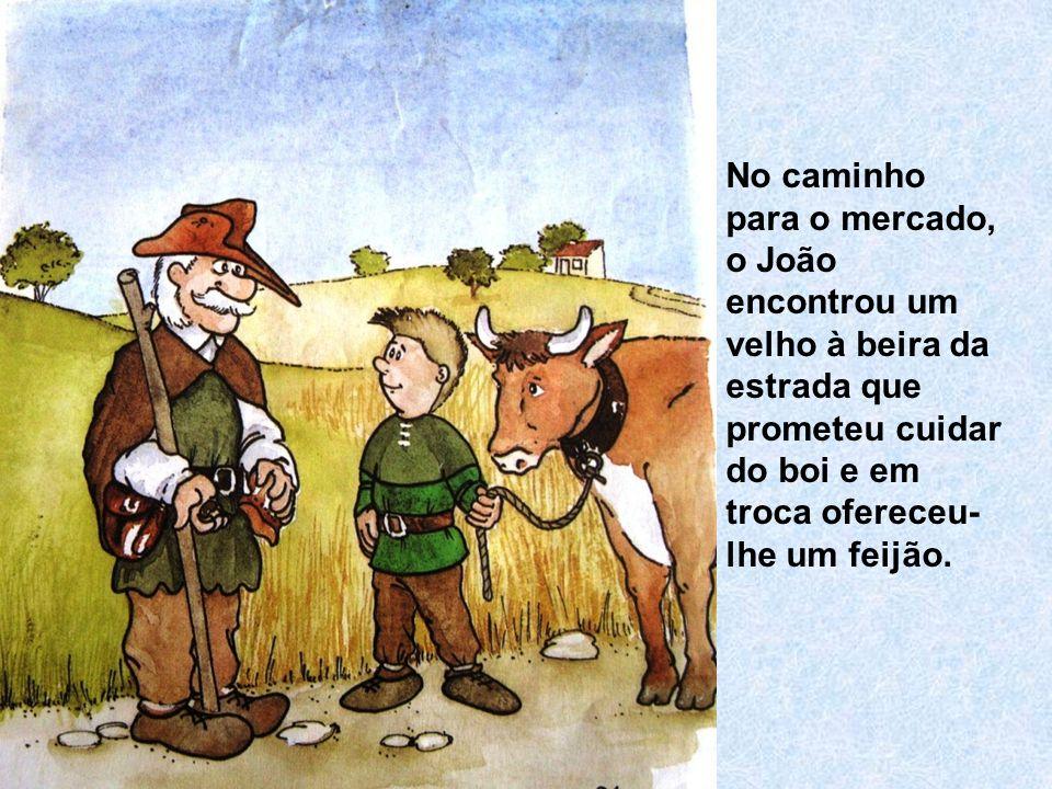 No caminho para o mercado, o João encontrou um velho à beira da estrada que prometeu cuidar do boi e em troca ofereceu-lhe um feijão.