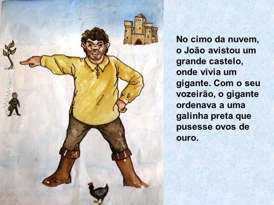 No cimo da nuvem, o João avistou um grande castelo, onde vivia um gigante.