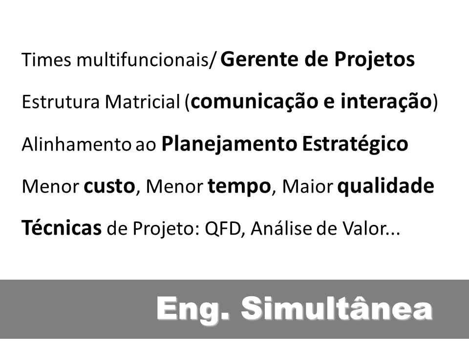 Eng. Simultânea Técnicas de Projeto: QFD, Análise de Valor...
