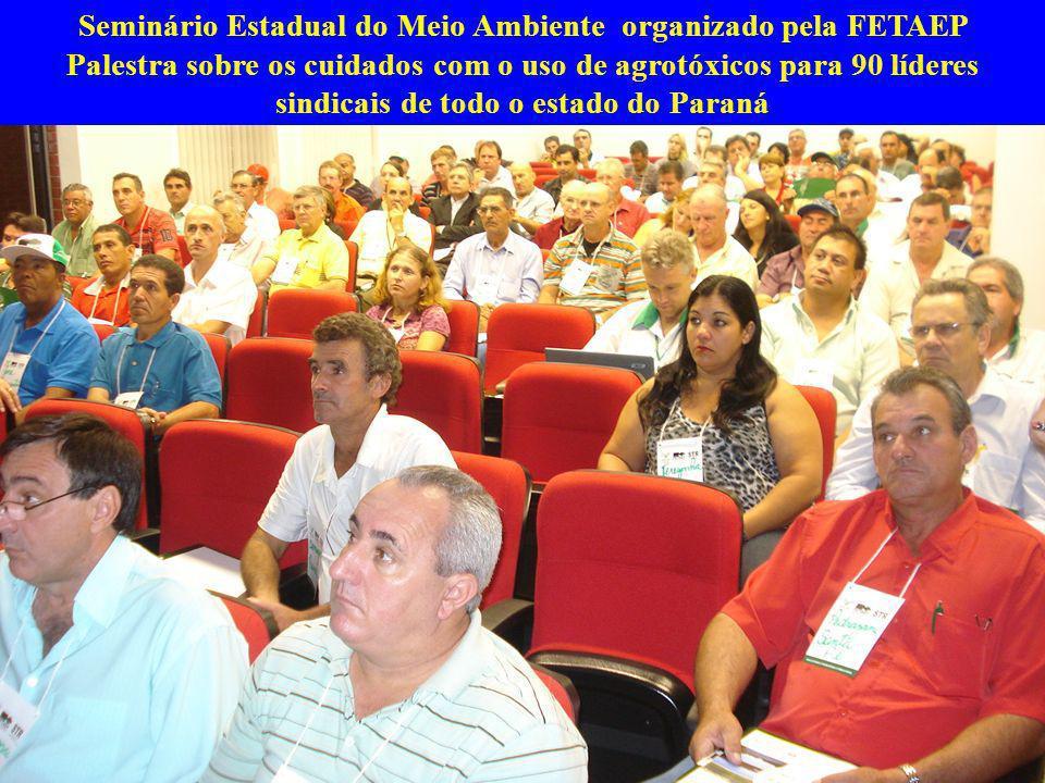 Seminário Estadual do Meio Ambiente organizado pela FETAEP Palestra sobre os cuidados com o uso de agrotóxicos para 90 líderes sindicais de todo o estado do Paraná