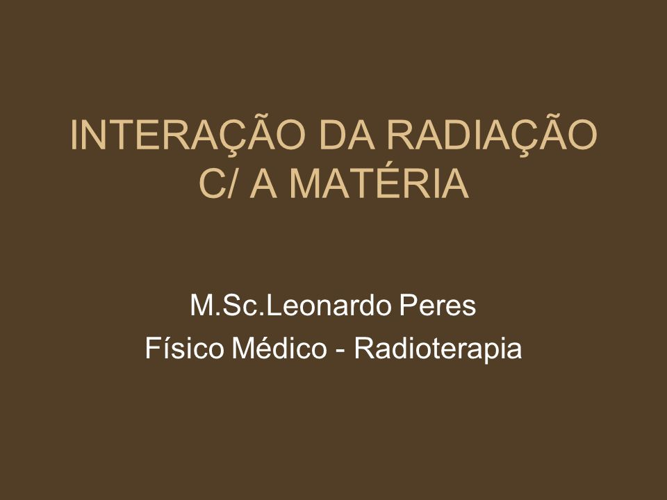 INTERAÇÃO DA RADIAÇÃO C/ A MATÉRIA