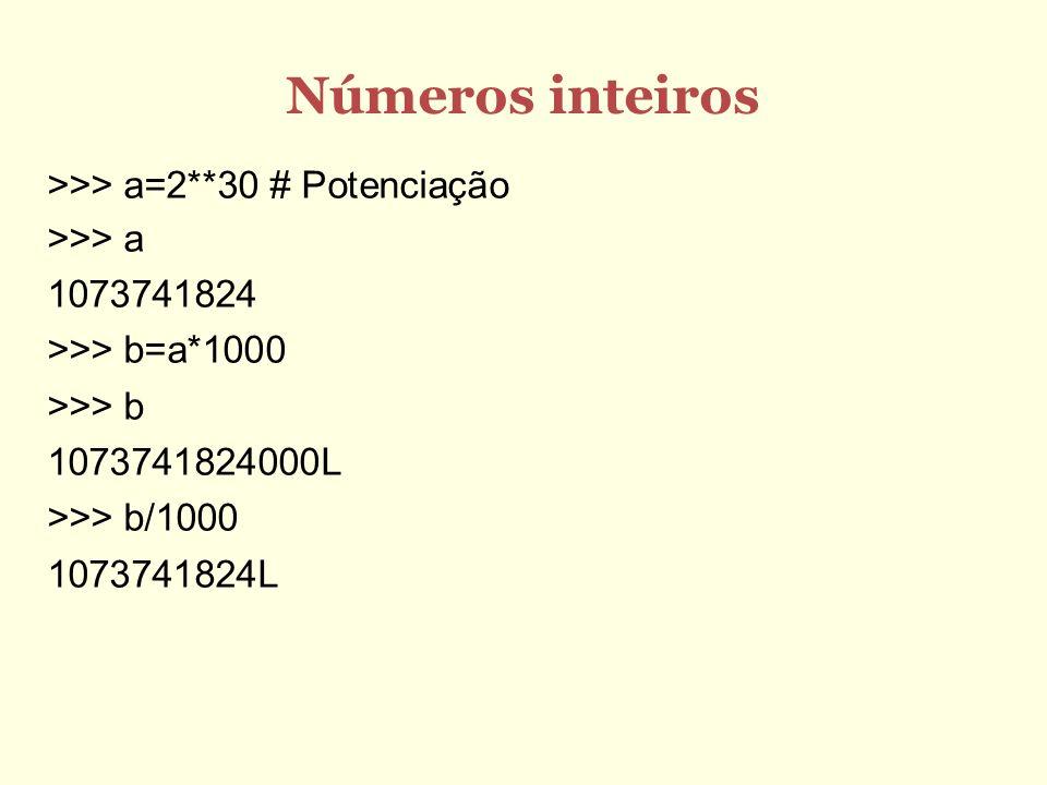 Números inteiros >>> a=2**30 # Potenciação >>> a