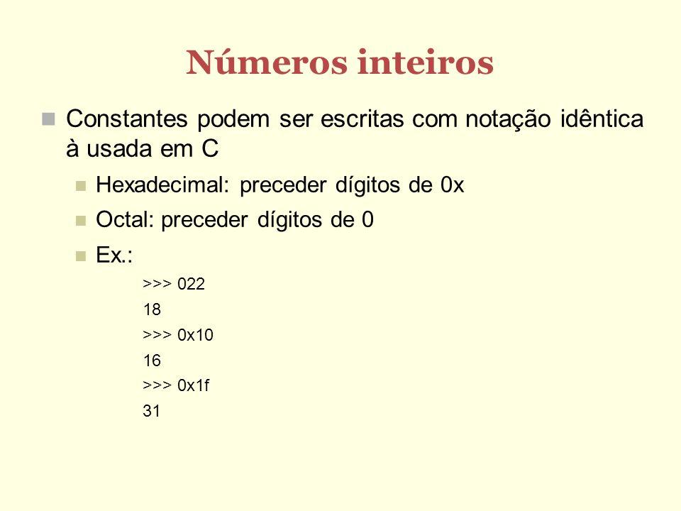 Números inteiros Constantes podem ser escritas com notação idêntica à usada em C. Hexadecimal: preceder dígitos de 0x.