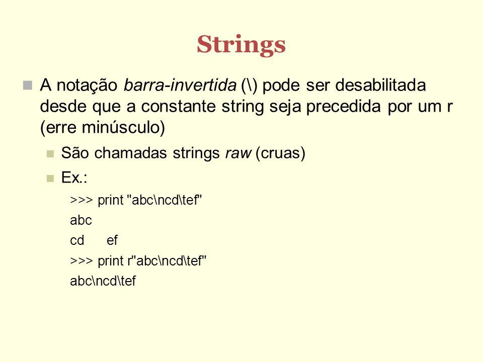Strings A notação barra-invertida (\) pode ser desabilitada desde que a constante string seja precedida por um r (erre minúsculo)