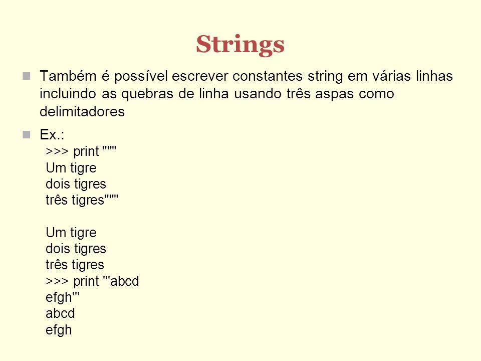 Strings Também é possível escrever constantes string em várias linhas incluindo as quebras de linha usando três aspas como delimitadores.