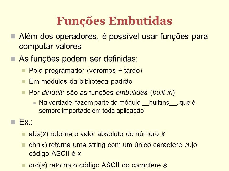 Funções Embutidas Além dos operadores, é possível usar funções para computar valores. As funções podem ser definidas: