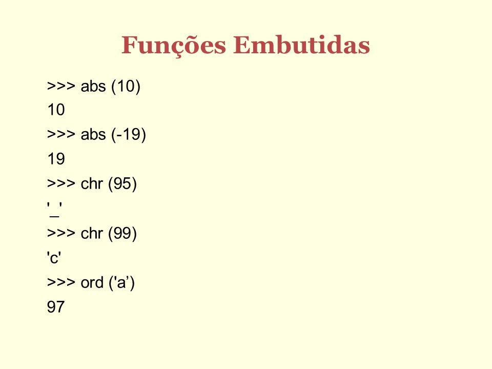 Funções Embutidas >>> abs (10) 10 >>> abs (-19) 19