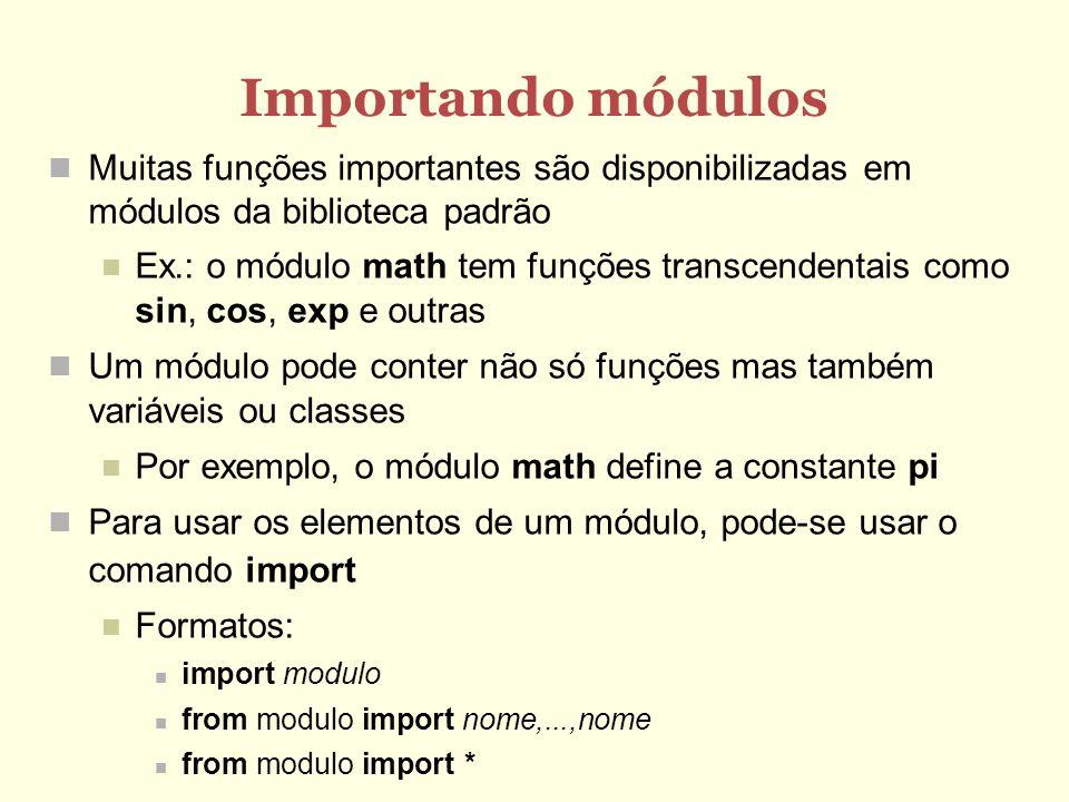 Importando módulos Muitas funções importantes são disponibilizadas em módulos da biblioteca padrão.
