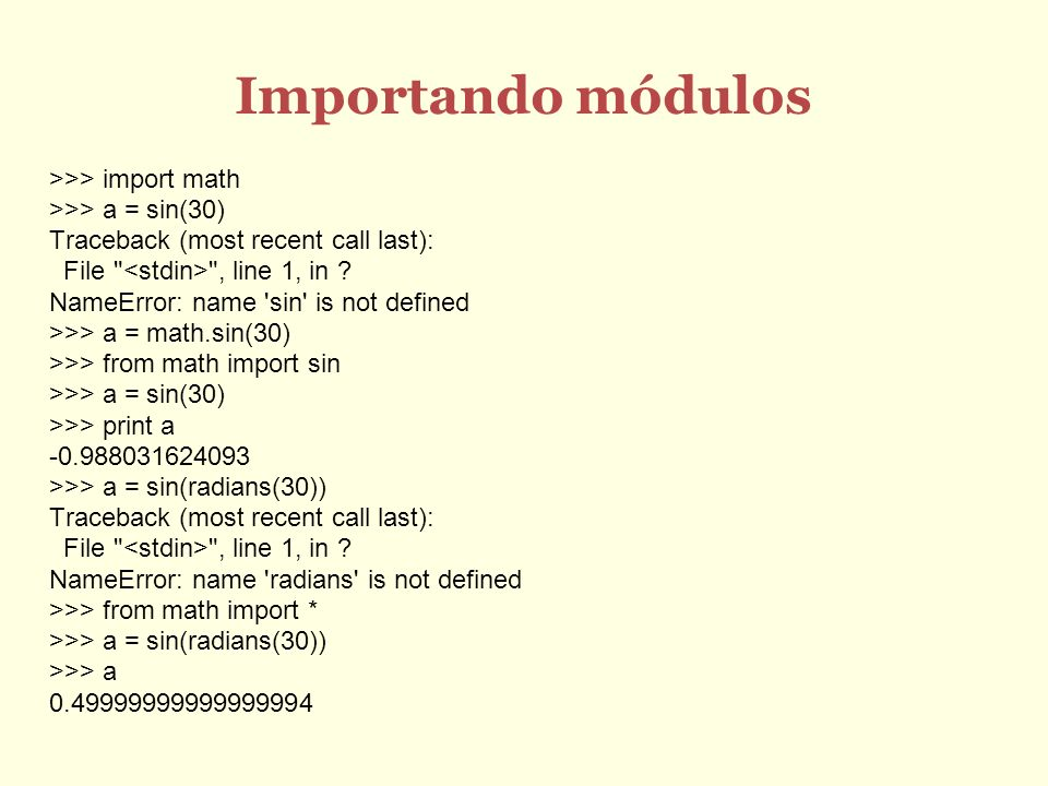 Importando módulos >>> import math >>> a = sin(30)
