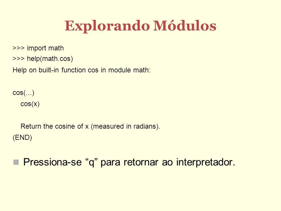 Explorando Módulos Pressiona-se q para retornar ao interpretador.