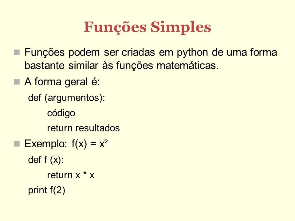 Funções SimplesFunções podem ser criadas em python de uma forma bastante similar às funções matemáticas.