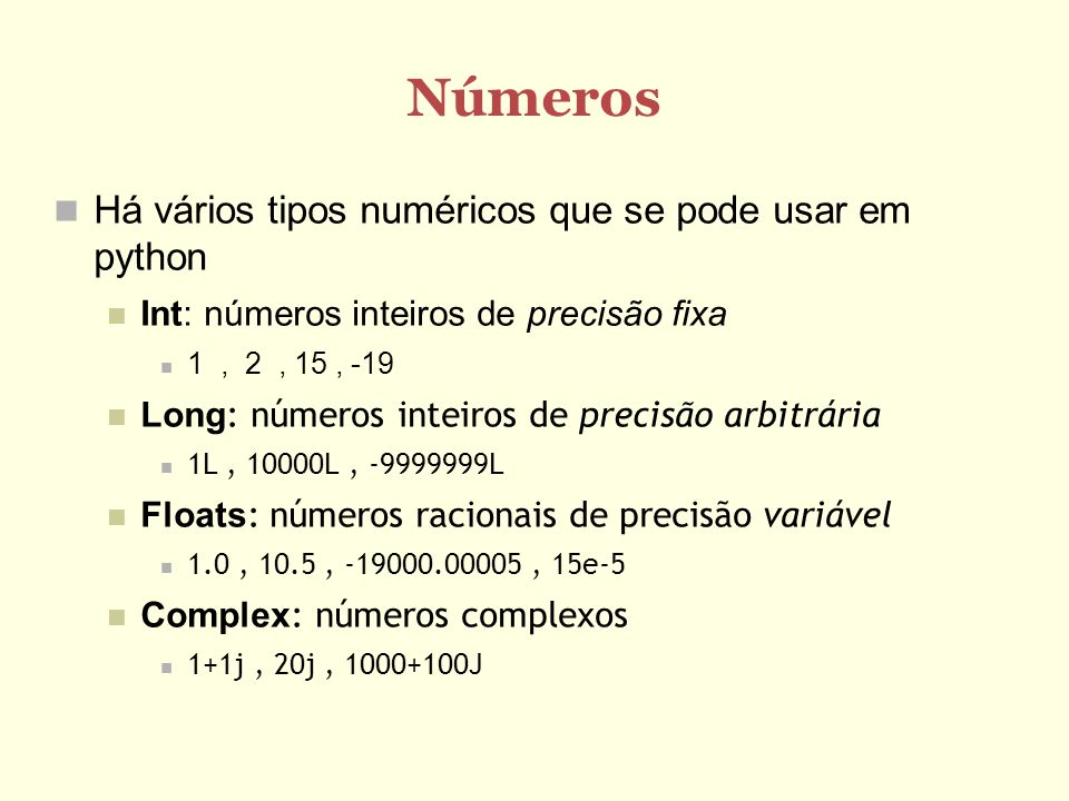 Números Há vários tipos numéricos que se pode usar em python