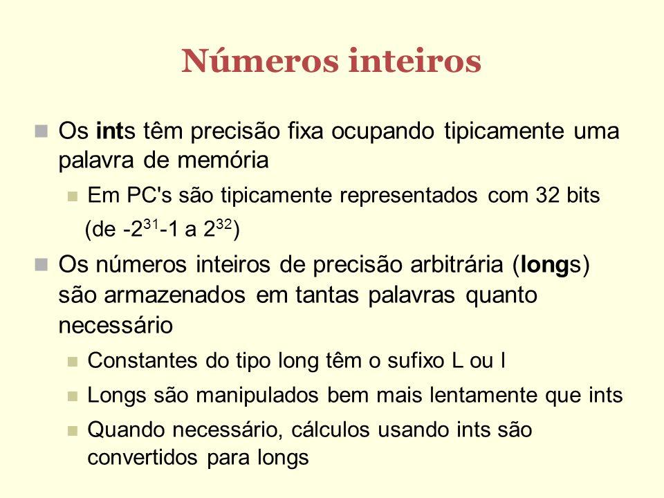 Números inteiros Os ints têm precisão fixa ocupando tipicamente uma palavra de memória. Em PC s são tipicamente representados com 32 bits.