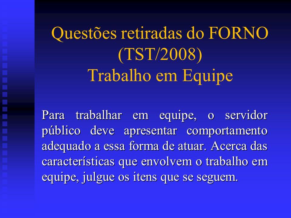 Questões retiradas do FORNO (TST/2008) Trabalho em Equipe