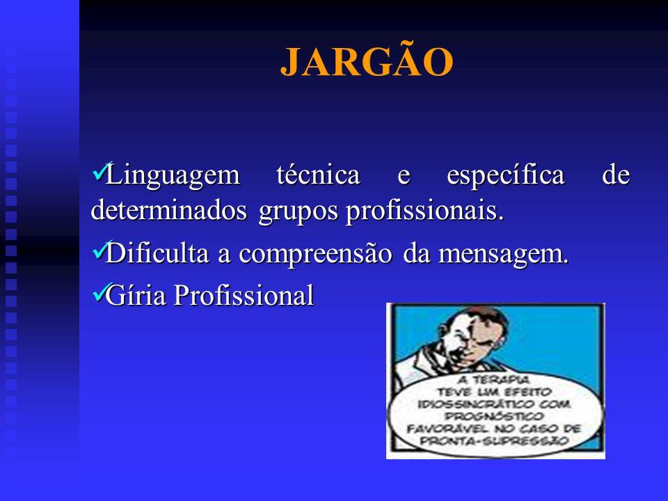 JARGÃO Linguagem técnica e específica de determinados grupos profissionais. Dificulta a compreensão da mensagem.