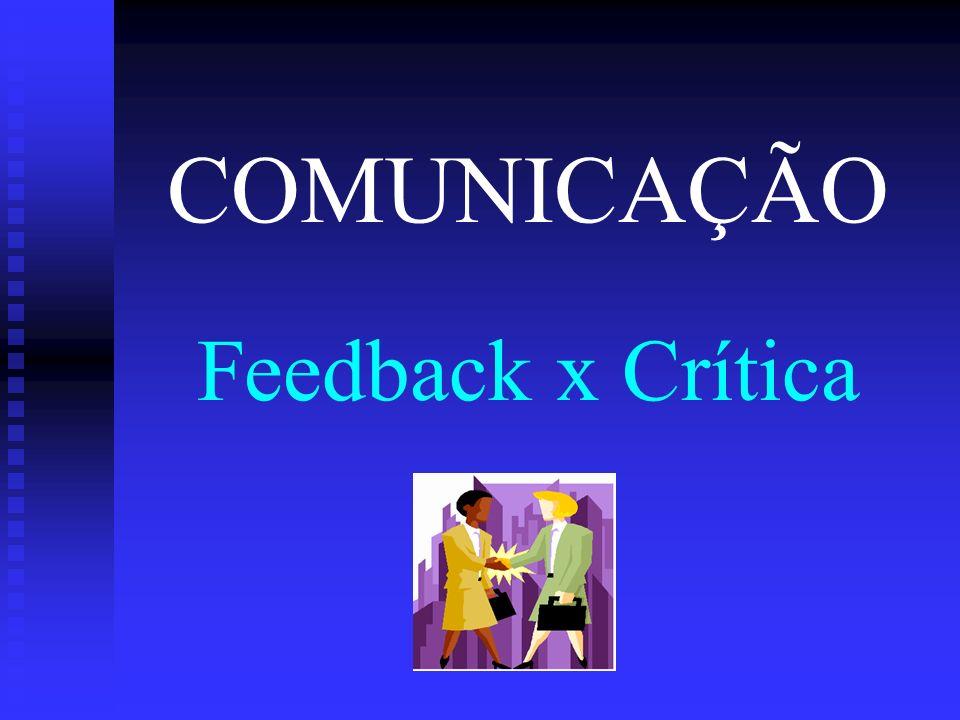 COMUNICAÇÃO Feedback x Crítica