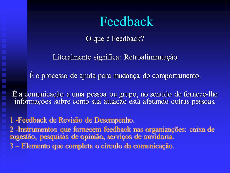 Feedback O que é Feedback Literalmente significa: Retroalimentação