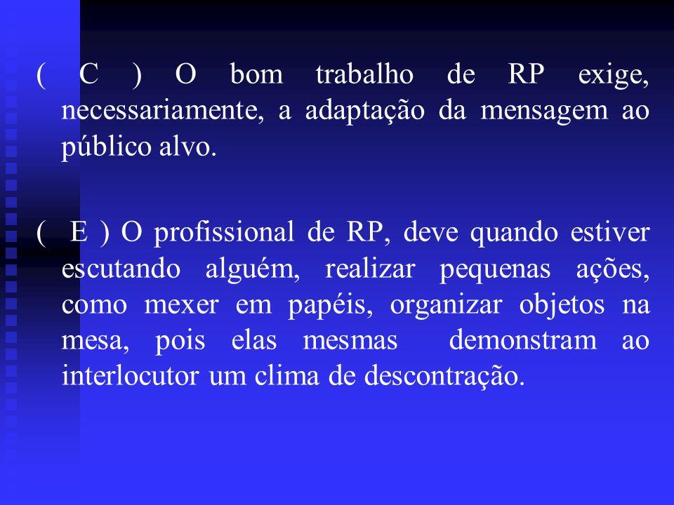 ( C ) O bom trabalho de RP exige, necessariamente, a adaptação da mensagem ao público alvo.