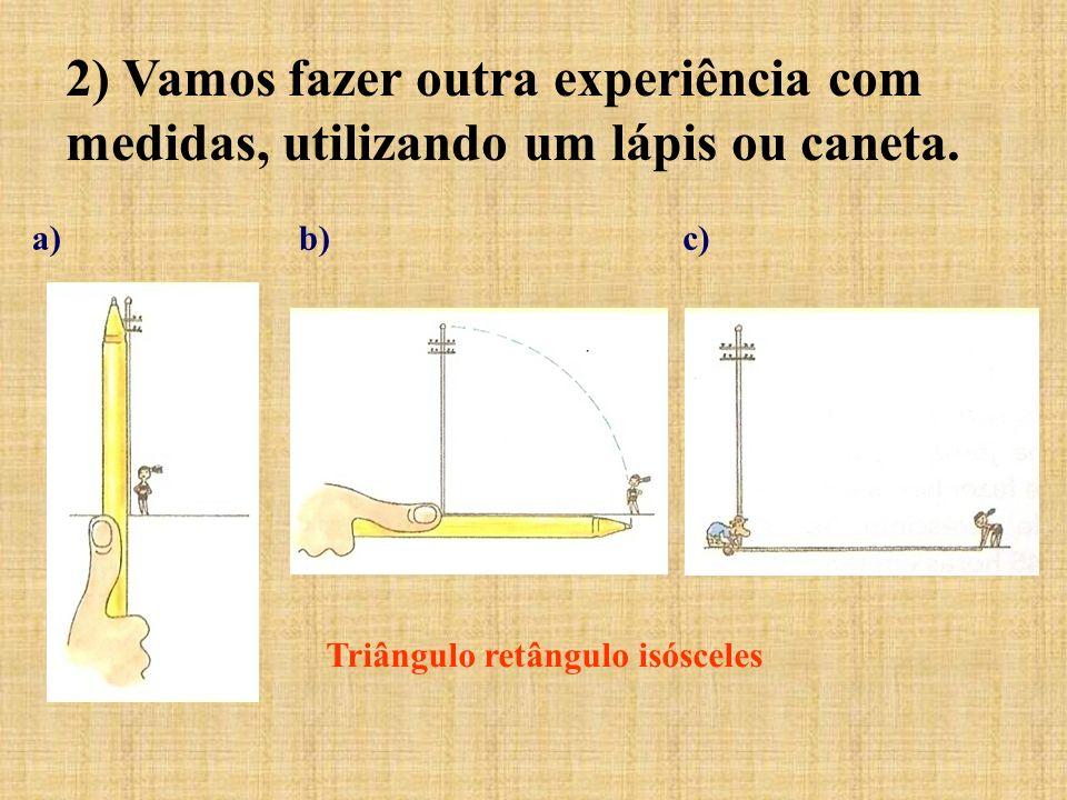 2) Vamos fazer outra experiência com medidas, utilizando um lápis ou caneta.