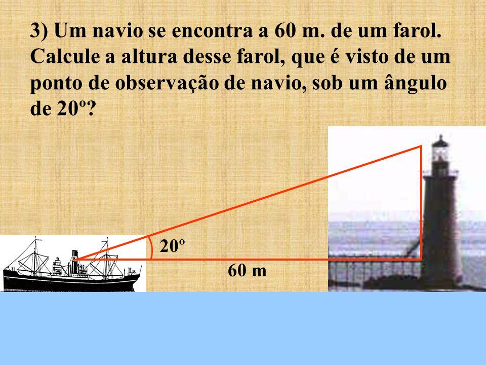 3) Um navio se encontra a 60 m. de um farol
