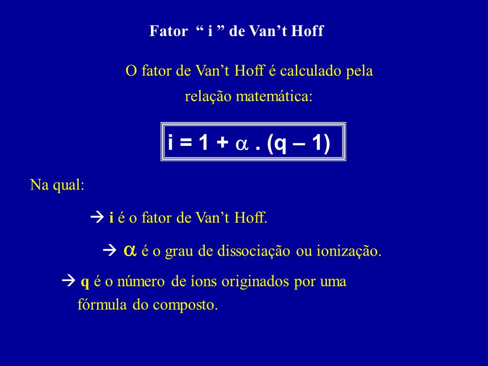 i = 1 + a . (q – 1) Fator i de Van't Hoff