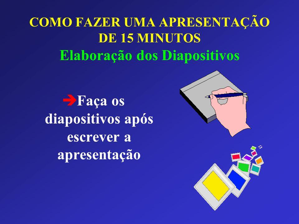 COMO FAZER UMA APRESENTAÇÃO DE 15 MINUTOS Elaboração dos Diapositivos