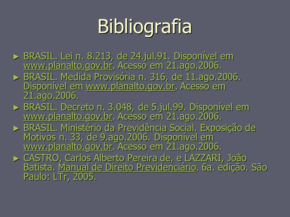 BibliografiaBRASIL. Lei n. 8.213, de 24.jul.91. Disponível em www.planalto.gov.br. Acesso em 21.ago.2006.