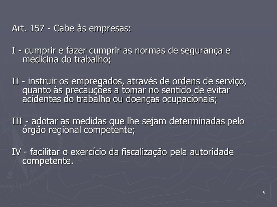 Art. 157 - Cabe às empresas:I - cumprir e fazer cumprir as normas de segurança e medicina do trabalho;