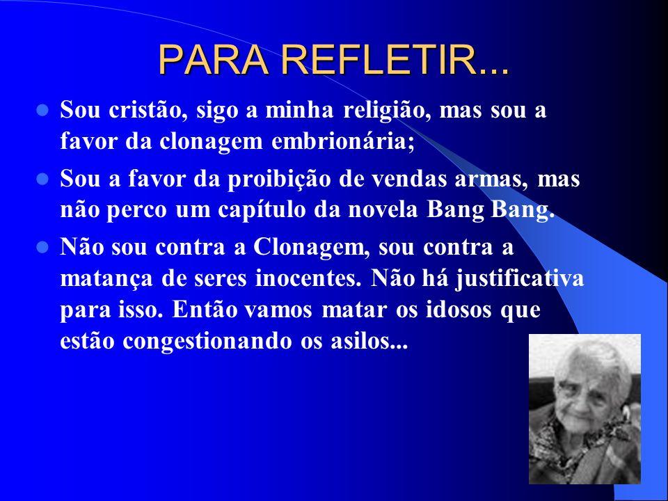 PARA REFLETIR... Sou cristão, sigo a minha religião, mas sou a favor da clonagem embrionária;