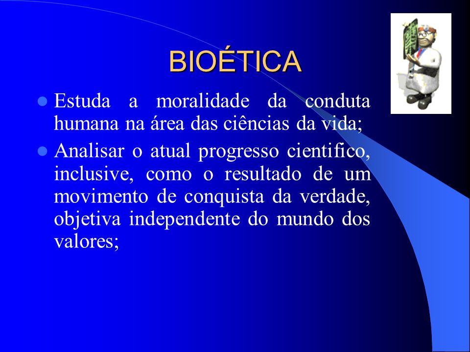 BIOÉTICA Estuda a moralidade da conduta humana na área das ciências da vida;