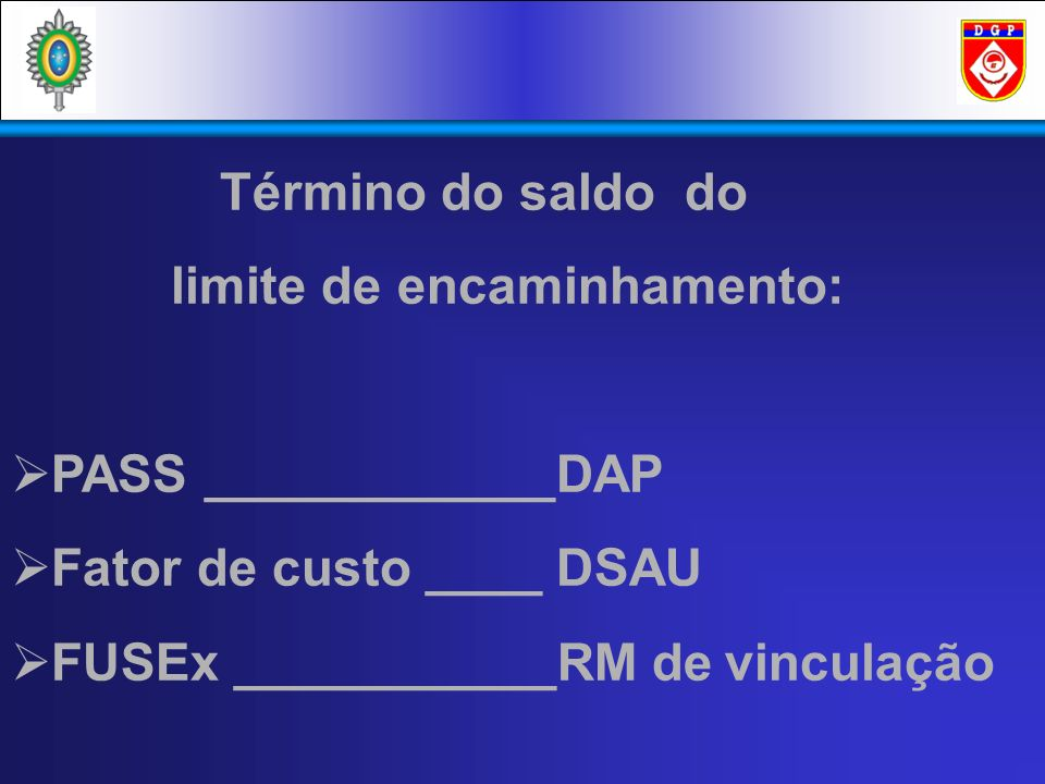 Término do saldo do limite de encaminhamento: PASS ____________DAP.