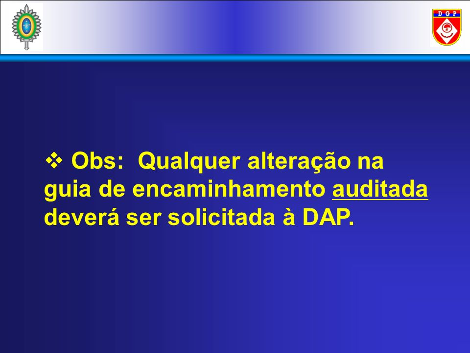 Obs: Qualquer alteração na guia de encaminhamento auditada deverá ser solicitada à DAP.