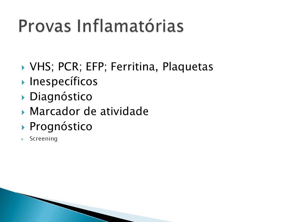 Provas Inflamatórias VHS; PCR; EFP; Ferritina, Plaquetas Inespecíficos