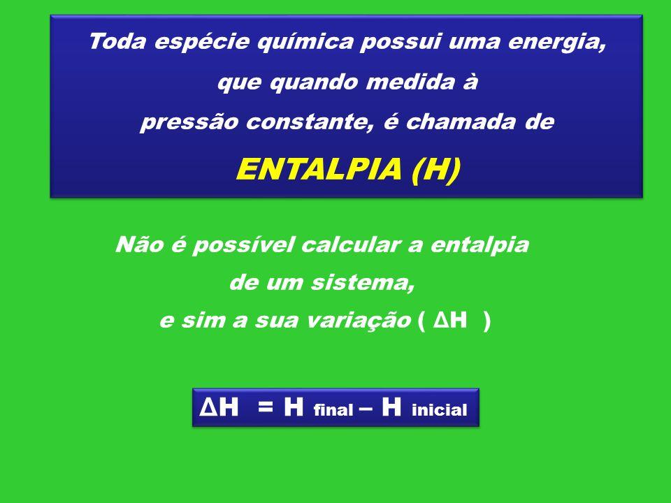 Não é possível calcular a entalpia e sim a sua variação ( ΔH )
