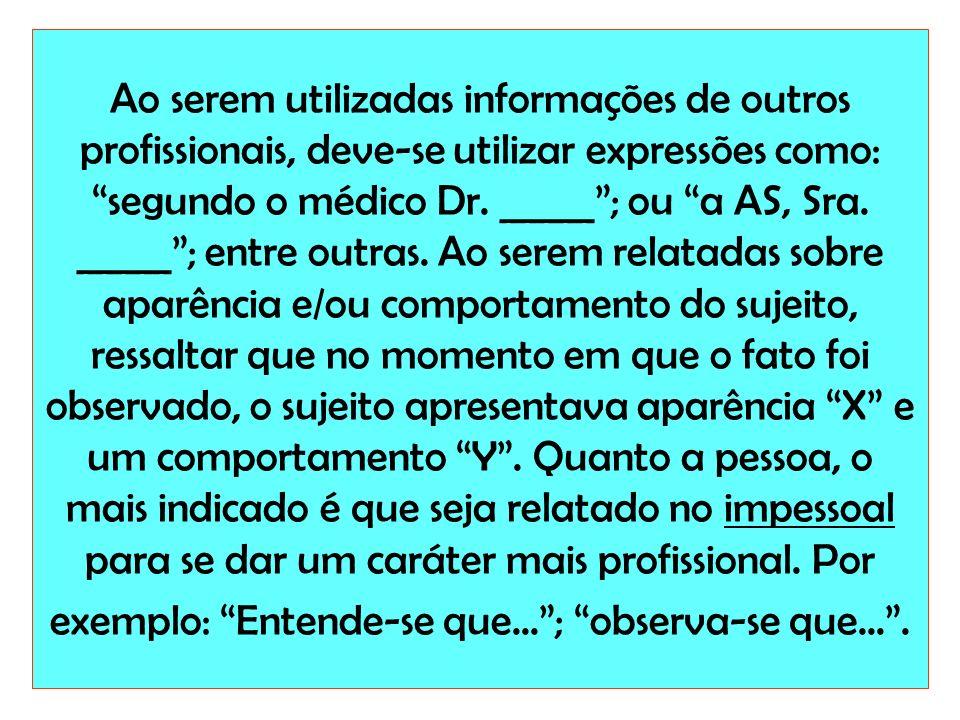 Ao serem utilizadas informações de outros profissionais, deve-se utilizar expressões como: segundo o médico Dr.